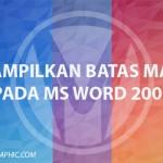 Menampilkan Batas Margin pada Microsoft Word 2007