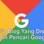 Kriteria Blog yang diSukai Google Mesin Pencari