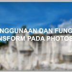 Penggunaan dan Fungsi Transform Tool pada Photoshop